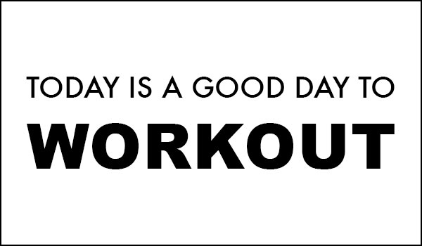 Today is a good day to workout